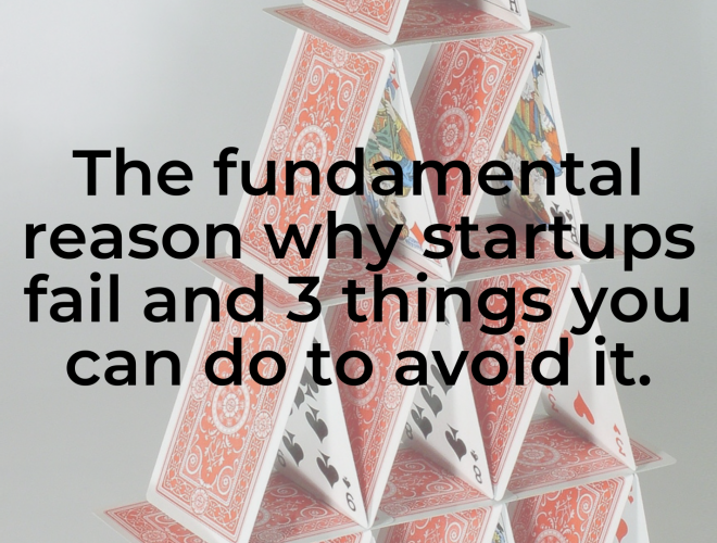 The fundamental reason why startups fail and 3 things you can do to avoid it.