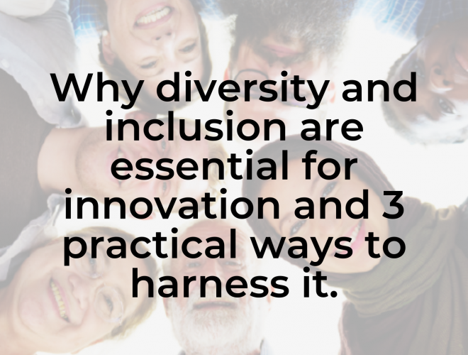 Why diversity and inclusion are essential for innovation and 3 practical ways to harness it.