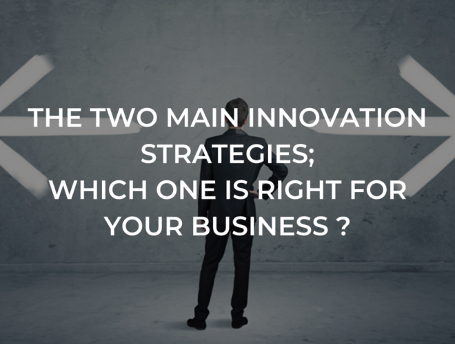 The 2 main innovation strategies; which one is right for your business?