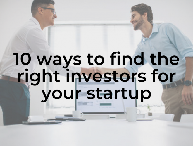 10 ways to find the right investors for you startup