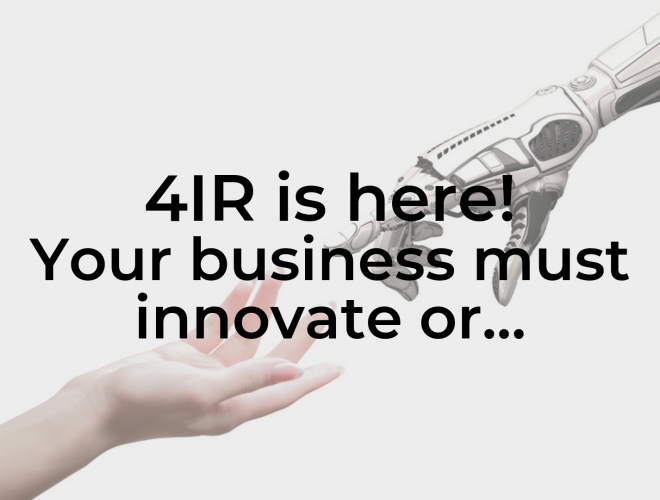 4IR is here! Your business must innovate or…