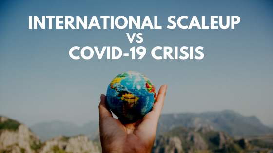 International Scaleup VS Covid-19 crisis: lessons learned and war stories from 4 experts